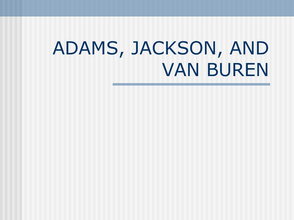 ADAMS, JACKSON, AND VAN BUREN