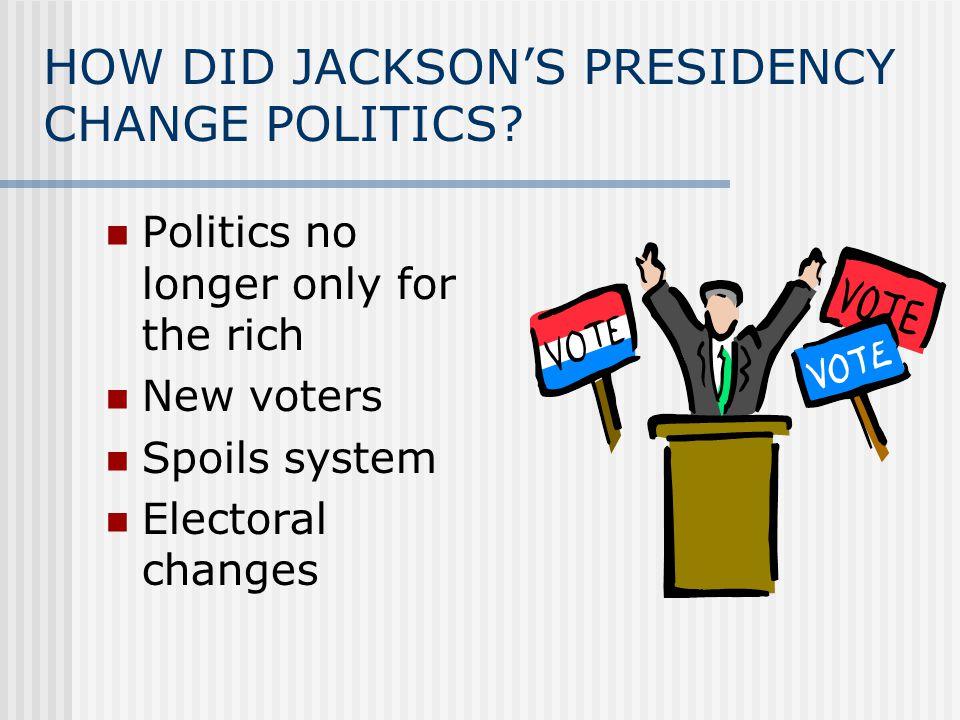 HOW DID JACKSON'S PRESIDENCY CHANGE POLITICS.
