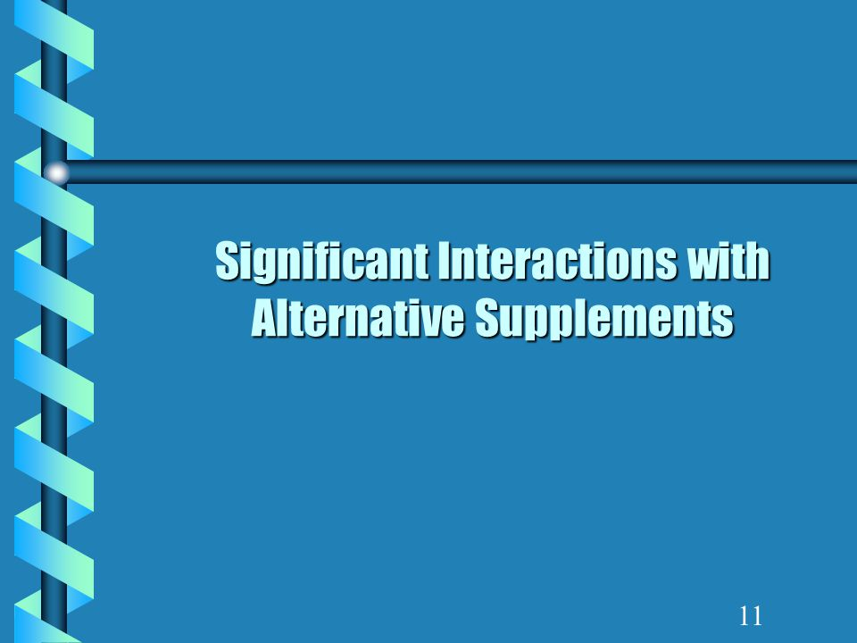 Significant Interactions with Alternative Supplements 11