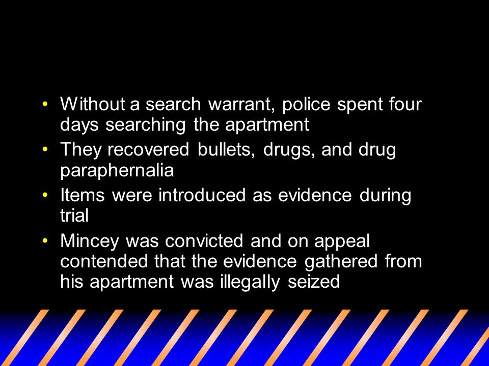 Without a search warrant, police spent four days searching the apartment They recovered bullets, drugs, and drug paraphernalia Items were introduced a