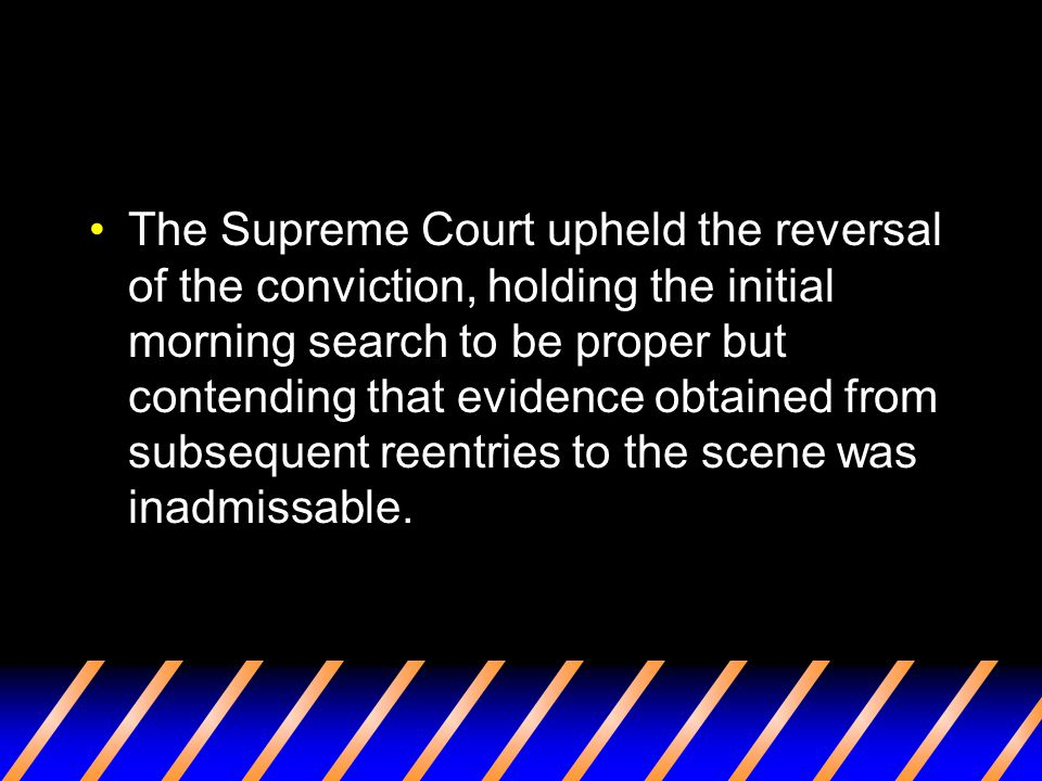 The Supreme Court upheld the reversal of the conviction, holding the initial morning search to be proper but contending that evidence obtained from su
