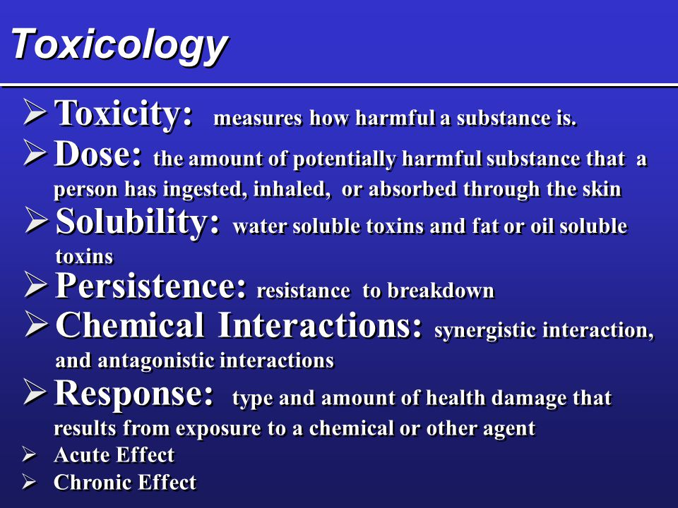 Toxicology  Toxicity: measures how harmful a substance is.