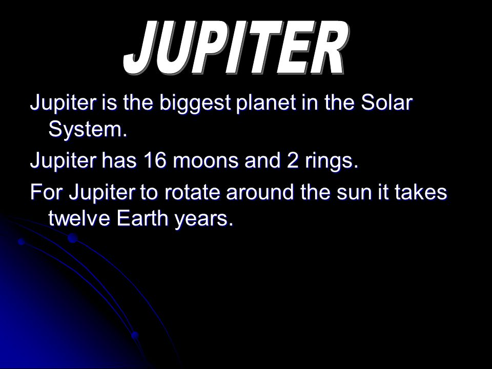 Jupiter is the biggest planet in the Solar System.