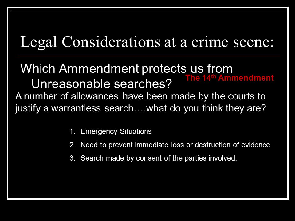 Legal Considerations at a crime scene: Which Ammendment protects us from Unreasonable searches.