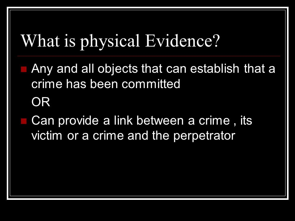 What is physical Evidence.