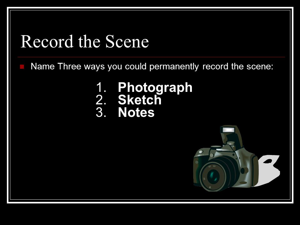 Record the Scene Name Three ways you could permanently record the scene: 1.
