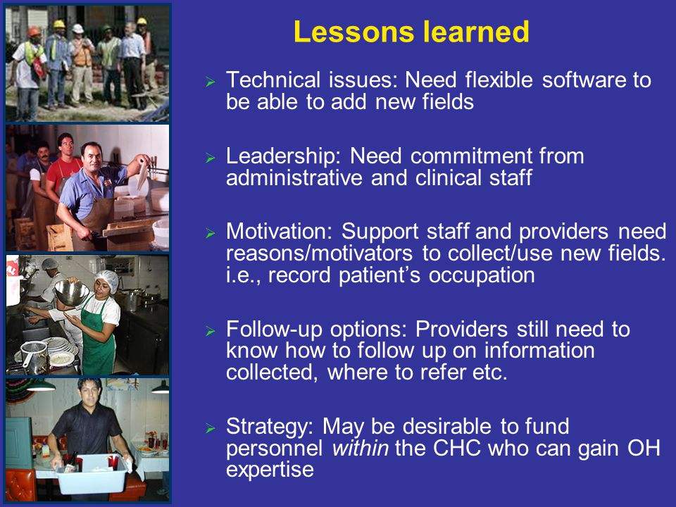 Lessons learned   Technical issues: Need flexible software to be able to add new fields   Leadership: Need commitment from administrative and clinical staff   Motivation: Support staff and providers need reasons/motivators to collect/use new fields.