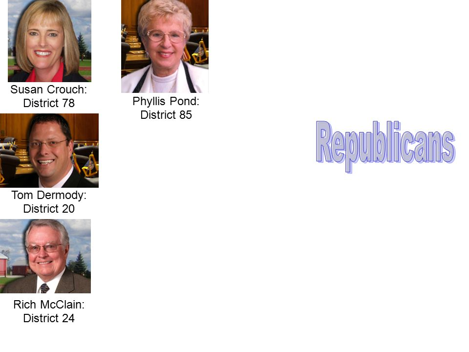 Susan Crouch: District 78 Tom Dermody: District 20 Rich McClain: District 24 Phyllis Pond: District 85