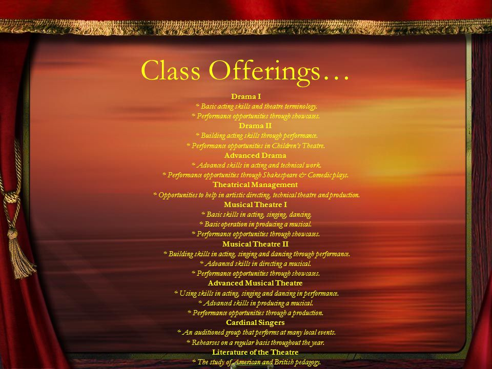 Class Offerings… Drama I * Basic acting skills and theatre terminology.