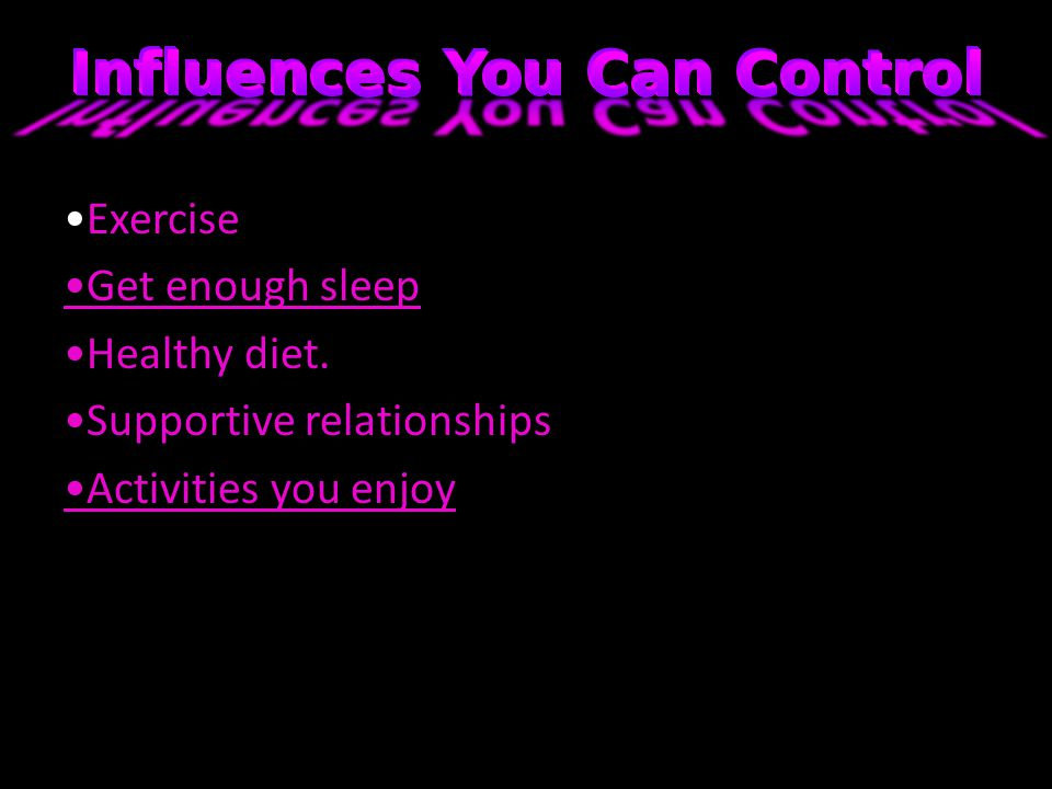 Exercise Get enough sleep Healthy diet. Supportive relationships Activities you enjoy