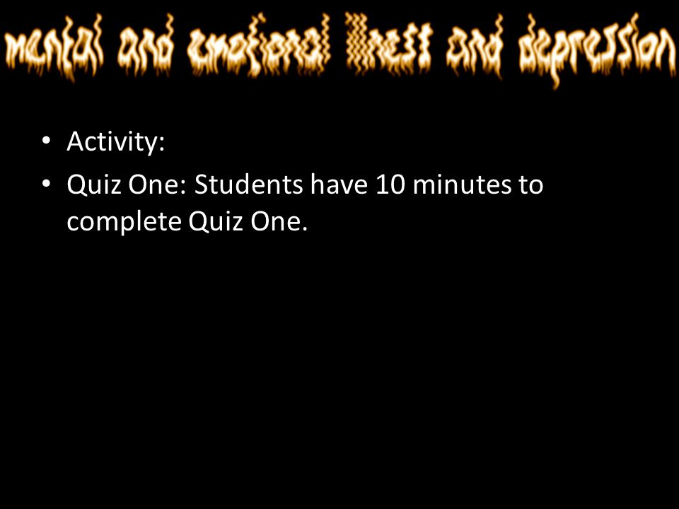 Activity: Quiz One: Students have 10 minutes to complete Quiz One.