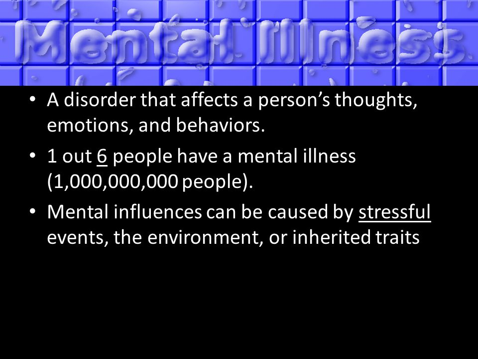 A disorder that affects a person's thoughts, emotions, and behaviors.