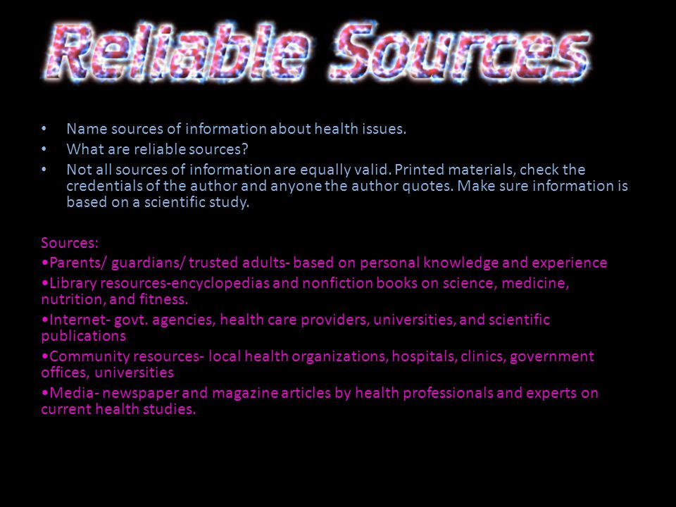 Name sources of information about health issues. What are reliable sources.