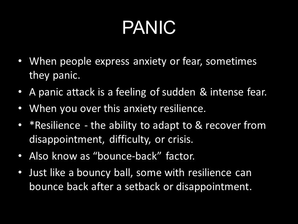 PANIC When people express anxiety or fear, sometimes they panic.