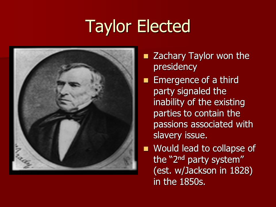 Taylor Elected Zachary Taylor won the presidency Zachary Taylor won the presidency Emergence of a third party signaled the inability of the existing p