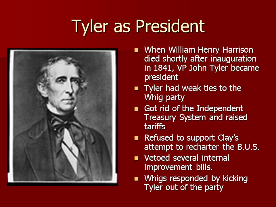 Tyler as President When William Henry Harrison died shortly after inauguration in 1841, VP John Tyler became president When William Henry Harrison die