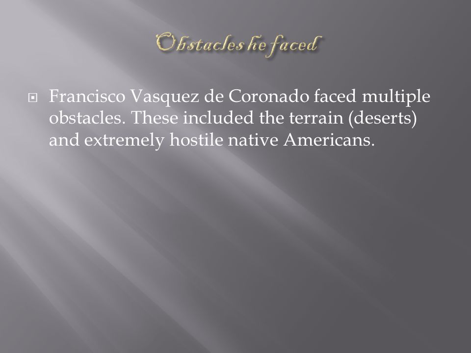 Francisco Vasquez de Coronado faced multiple obstacles.