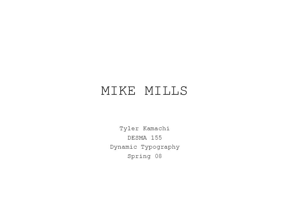 MIKE MILLS Tyler Kamachi DESMA 155 Dynamic Typography Spring 08