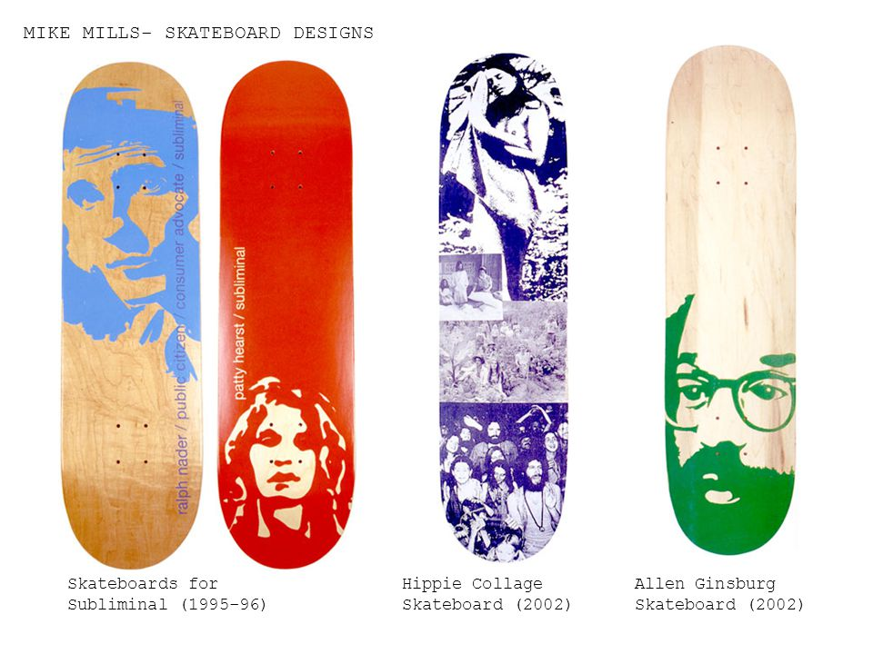 MIKE MILLS- SKATEBOARD DESIGNS Skateboards for Subliminal (1995-96) Hippie Collage Skateboard (2002) Allen Ginsburg Skateboard (2002)