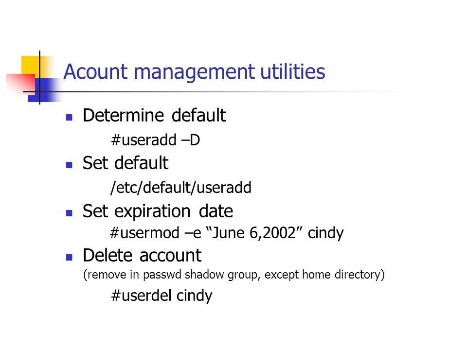 """Acount management utilities Determine default #useradd –D Set default /etc/default/useradd Set expiration date #usermod –e """"June 6,2002"""" cindy Delete"""
