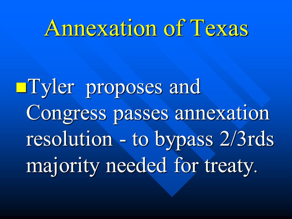 Tyler proposes and Congress passes annexation resolution - to bypass 2/3rds majority needed for treaty. Tyler proposes and Congress passes annexation