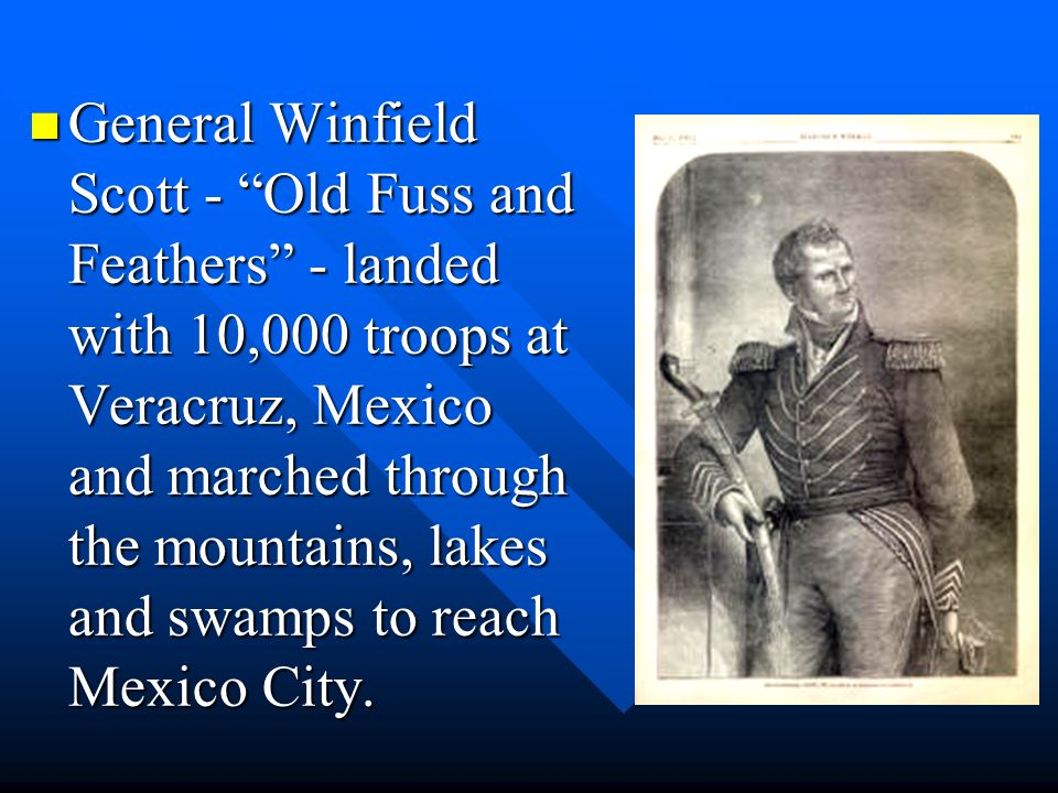 """General Winfield Scott - """"Old Fuss and Feathers"""" - landed with 10,000 troops at Veracruz, Mexico and marched through the mountains, lakes and swamps t"""