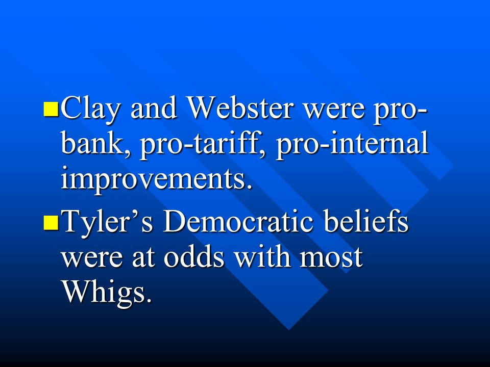 Clay and Webster were pro- bank, pro-tariff, pro-internal improvements. Clay and Webster were pro- bank, pro-tariff, pro-internal improvements. Tyler'