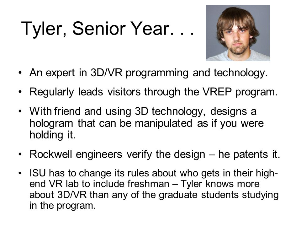 Tyler, Senior Year... An expert in 3D/VR programming and technology.