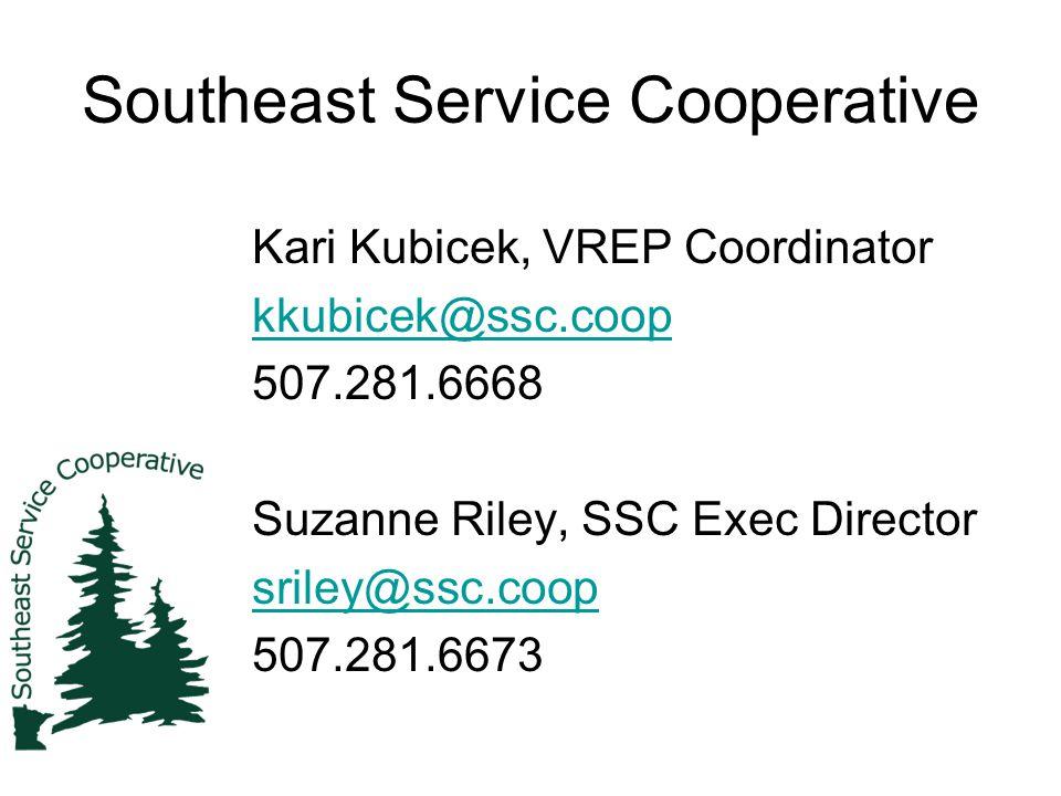 Southeast Service Cooperative Kari Kubicek, VREP Coordinator kkubicek@ssc.coop 507.281.6668 Suzanne Riley, SSC Exec Director sriley@ssc.coop 507.281.6673