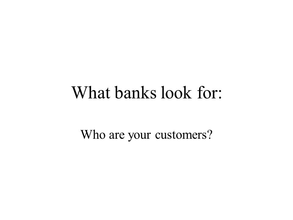 What banks look for: Who are your customers?