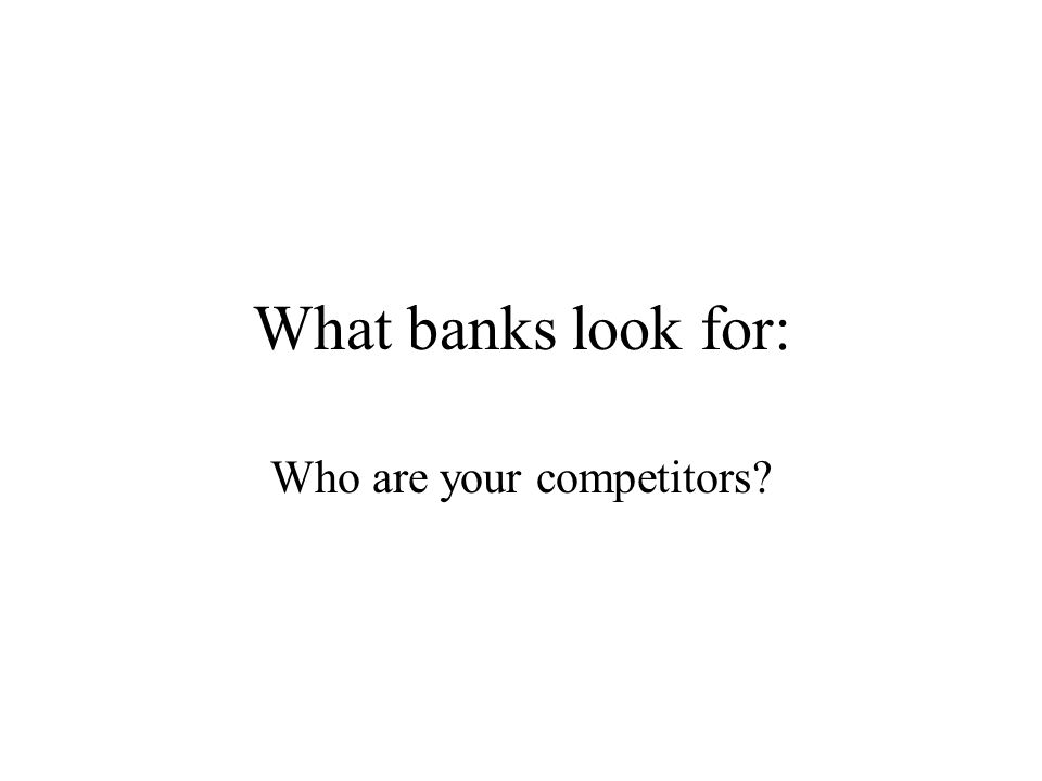 What banks look for: Who are your competitors?