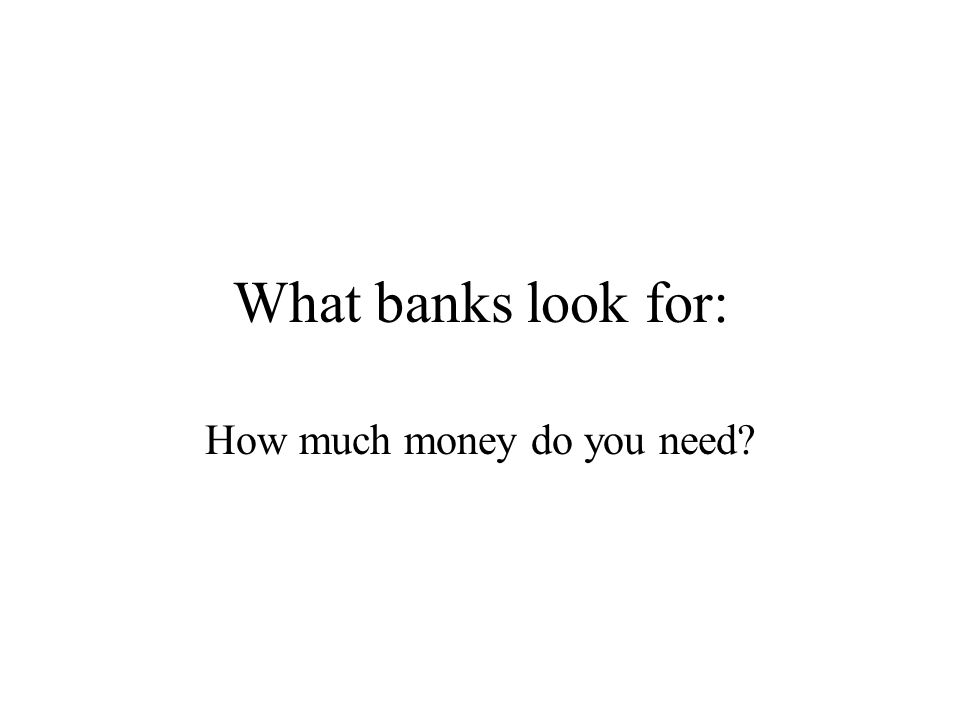 What banks look for: How much money do you need?