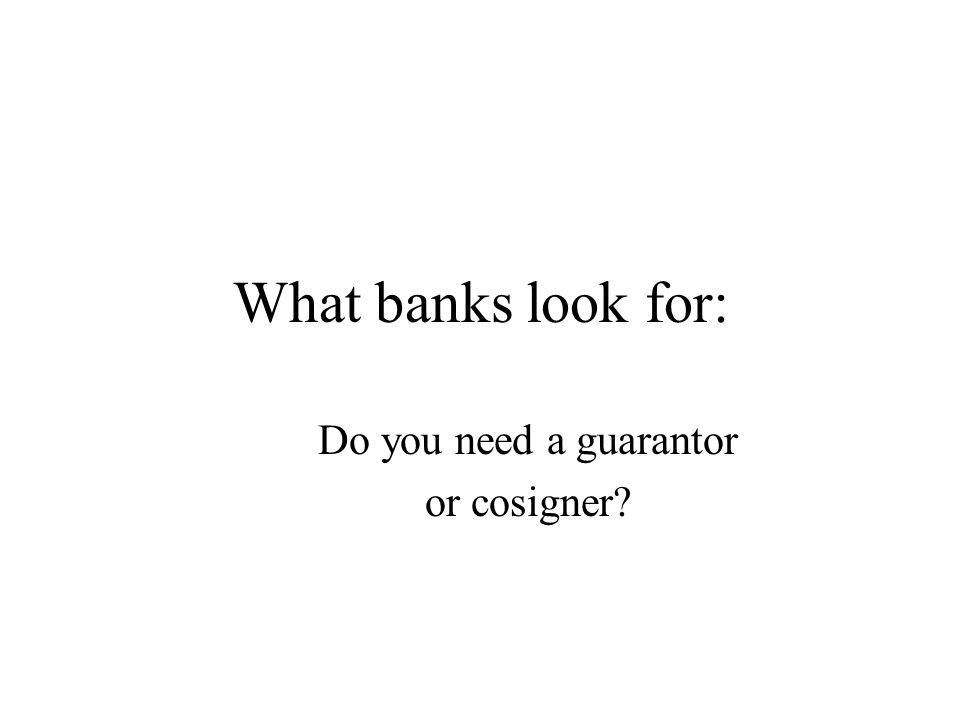 What banks look for: Do you need a guarantor or cosigner?