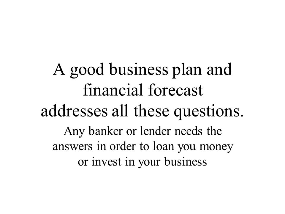 Any banker or lender needs the answers in order to loan you money or invest in your business