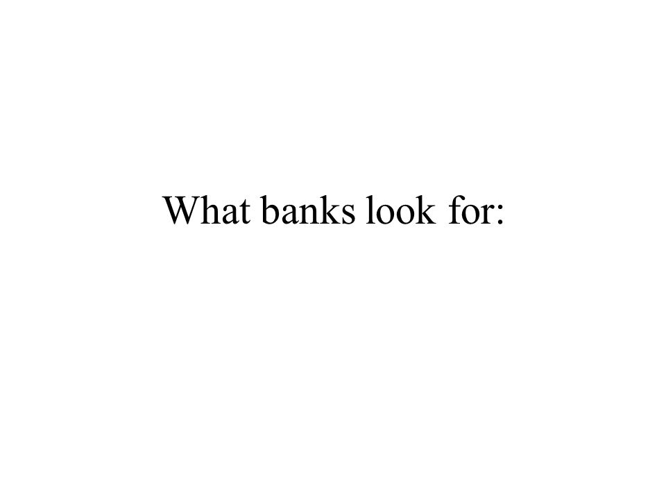 What banks look for: