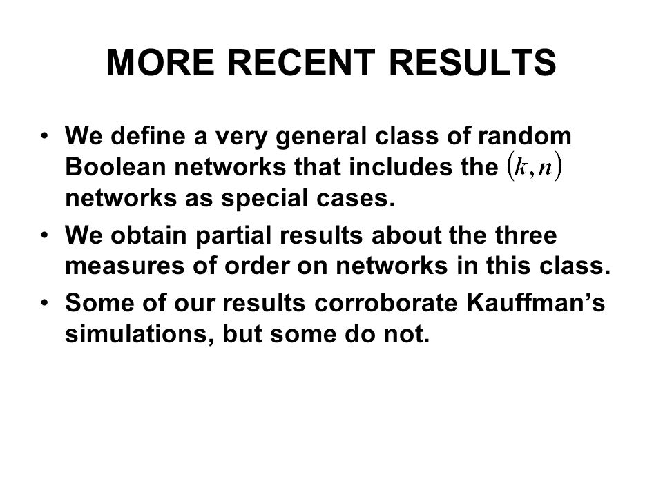 MORE RECENT RESULTS We define a very general class of random Boolean networks that includes the networks as special cases. We obtain partial results a