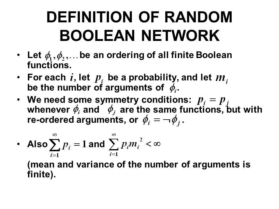 DEFINITION OF RANDOM BOOLEAN NETWORK Let be an ordering of all finite Boolean functions. For each, let be a probability, and let be the number of argu