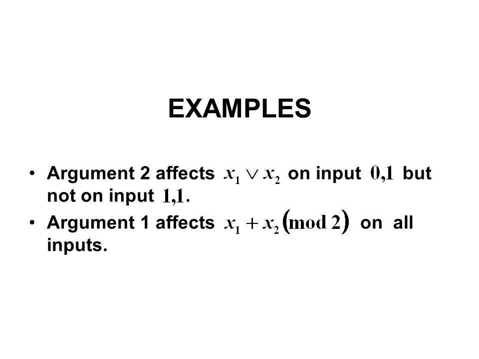 EXAMPLES Argument 2 affects on input but not on input. Argument 1 affects on all inputs.