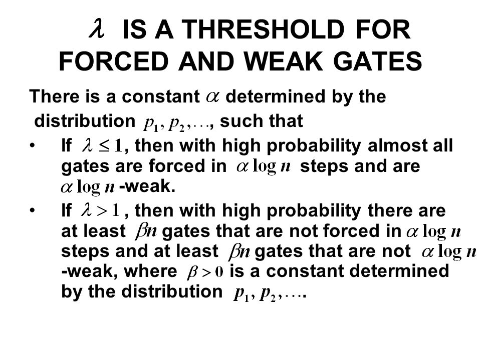 IS A THRESHOLD FOR FORCED AND WEAK GATES There is a constant determined by the distribution, such that If, then with high probability almost all gates