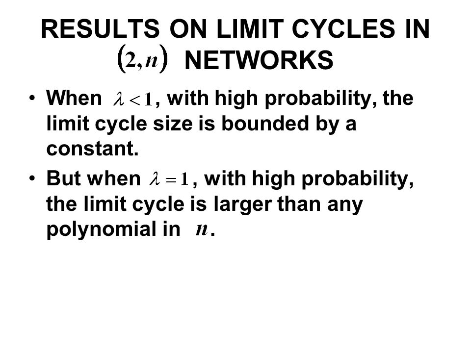 RESULTS ON LIMIT CYCLES IN NETWORKS When, with high probability, the limit cycle size is bounded by a constant. But when, with high probability, the l