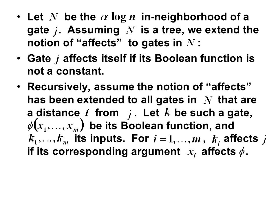 "Let be the in-neighborhood of a gate. Assuming is a tree, we extend the notion of ""affects"" to gates in : Gate affects itself if its Boolean function"