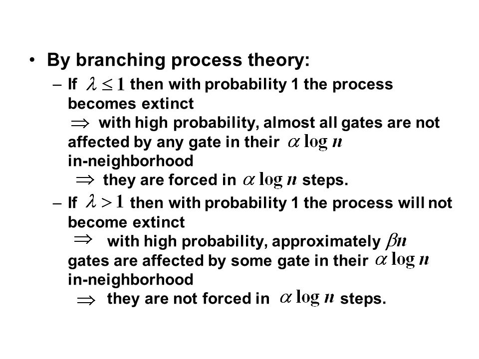 By branching process theory: –If then with probability 1 the process becomes extinct with high probability, almost all gates are not affected by any g