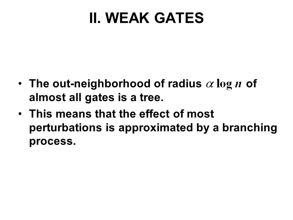 II. WEAK GATES The out-neighborhood of radius of almost all gates is a tree. This means that the effect of most perturbations is approximated by a bra