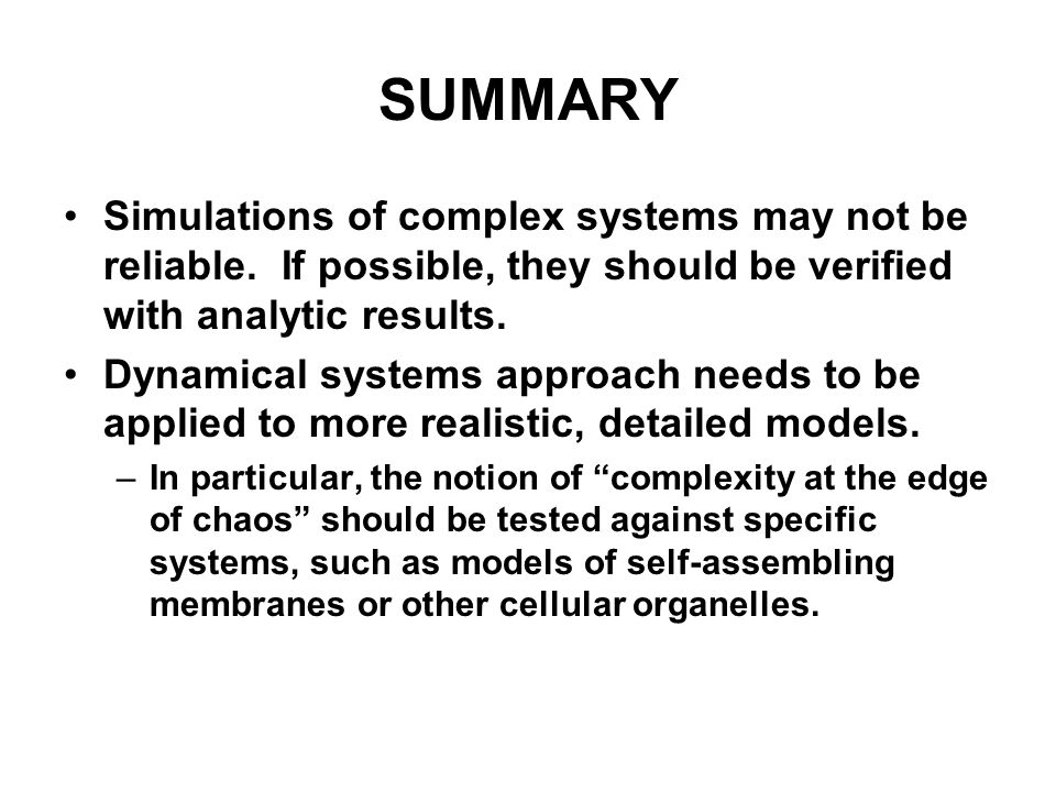 SUMMARY Simulations of complex systems may not be reliable. If possible, they should be verified with analytic results. Dynamical systems approach nee