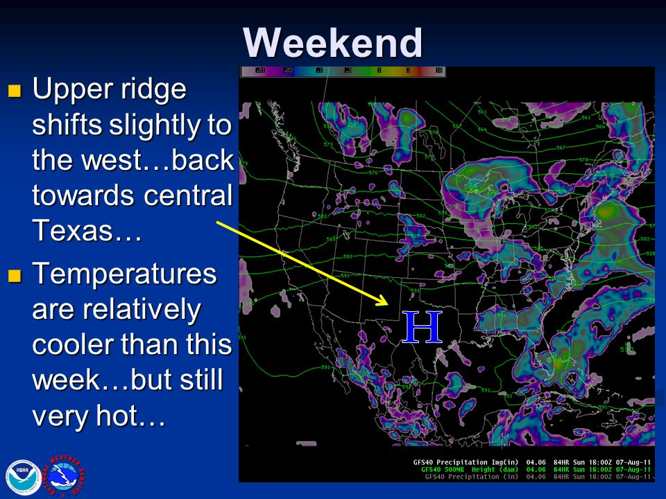 Weekend Upper ridge shifts slightly to the west…back towards central Texas… Upper ridge shifts slightly to the west…back towards central Texas… Temper