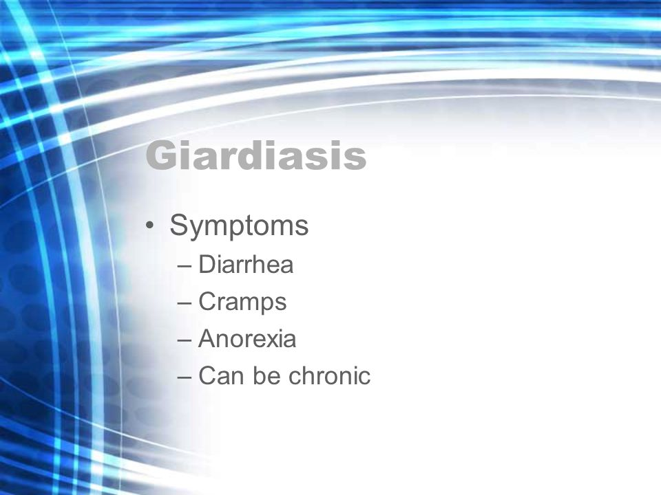 Giardiasis Symptoms –Diarrhea –Cramps –Anorexia –Can be chronic
