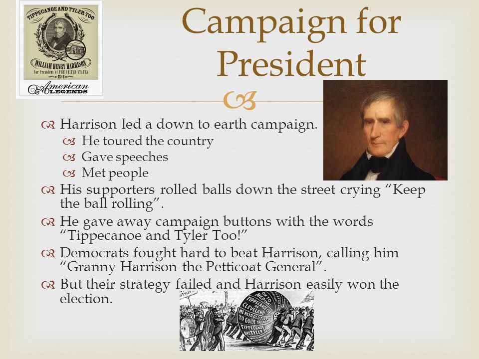   Unfortunately, Harrison died one month after taking office.