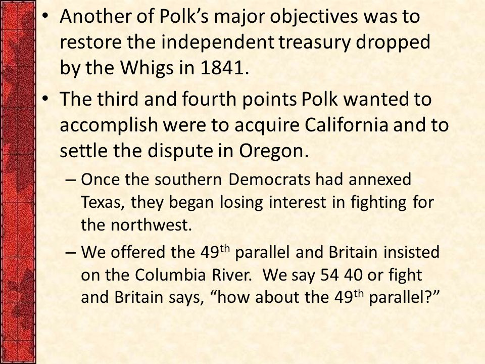 Another of Polk's major objectives was to restore the independent treasury dropped by the Whigs in 1841.