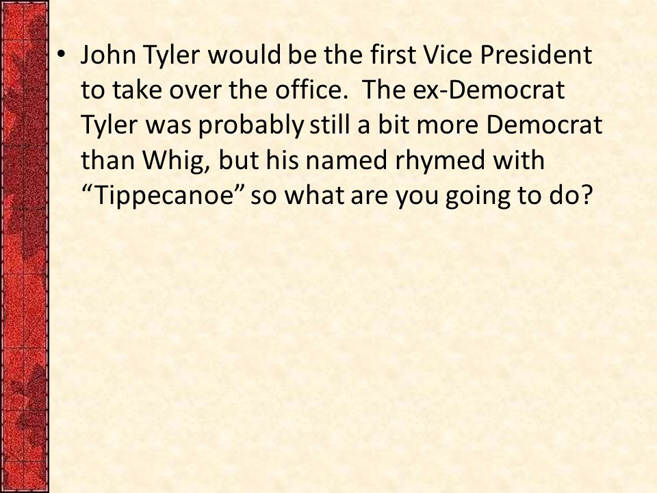 John Tyler would be the first Vice President to take over the office.