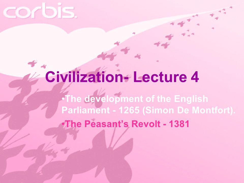 Civilization- Lecture 4 The development of the English Parliament - 1265 (Simon De Montfort).